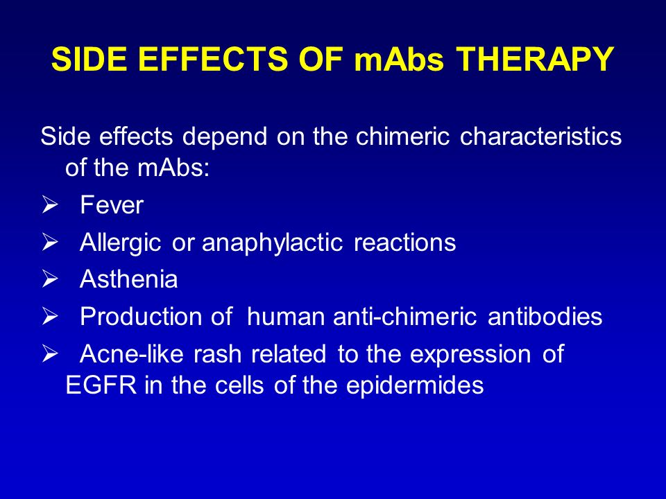Side effects depend on the chimeric characteristics of the mAbs: Fever Allergic or anaphylactic reactions Asthenia Production of human anti-chimeric a