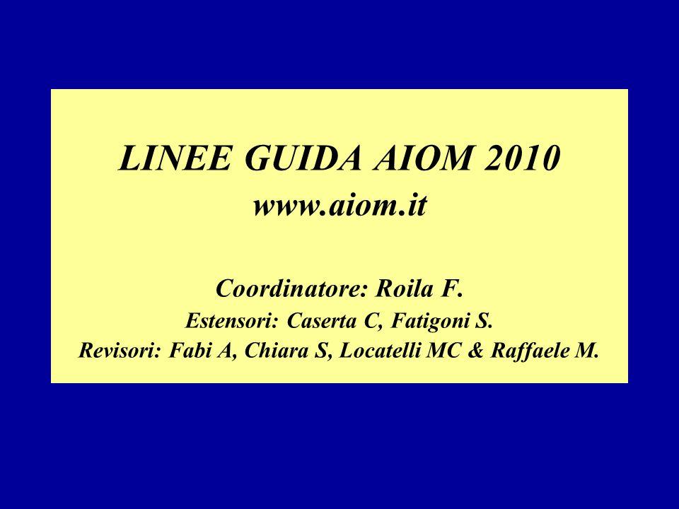 LINEE GUIDA AIOM 2010 www.aiom.it Coordinatore: Roila F. Estensori: Caserta C, Fatigoni S. Revisori: Fabi A, Chiara S, Locatelli MC & Raffaele M.