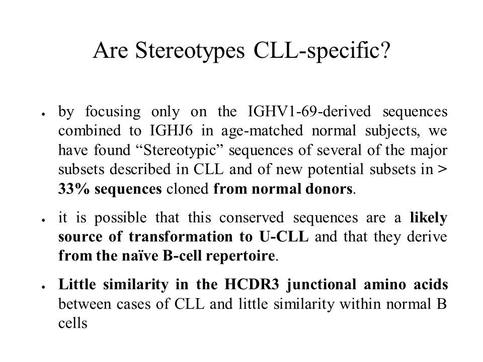 Are Stereotypes CLL-specific? by focusing only on the IGHV1-69-derived sequences combined to IGHJ6 in age-matched normal subjects, we have found Stere