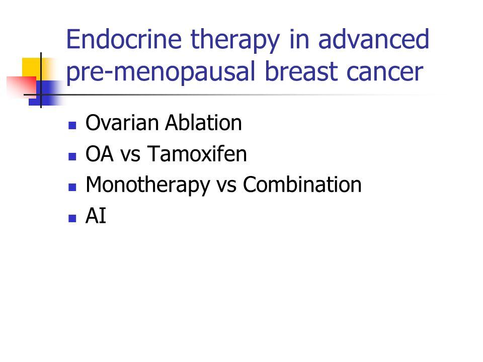 Endocrine therapy in advanced pre-menopausal breast cancer Ovarian Ablation OA vs Tamoxifen Monotherapy vs Combination AI