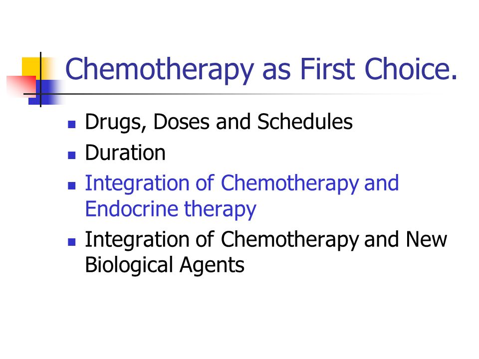 Chemotherapy as First Choice.