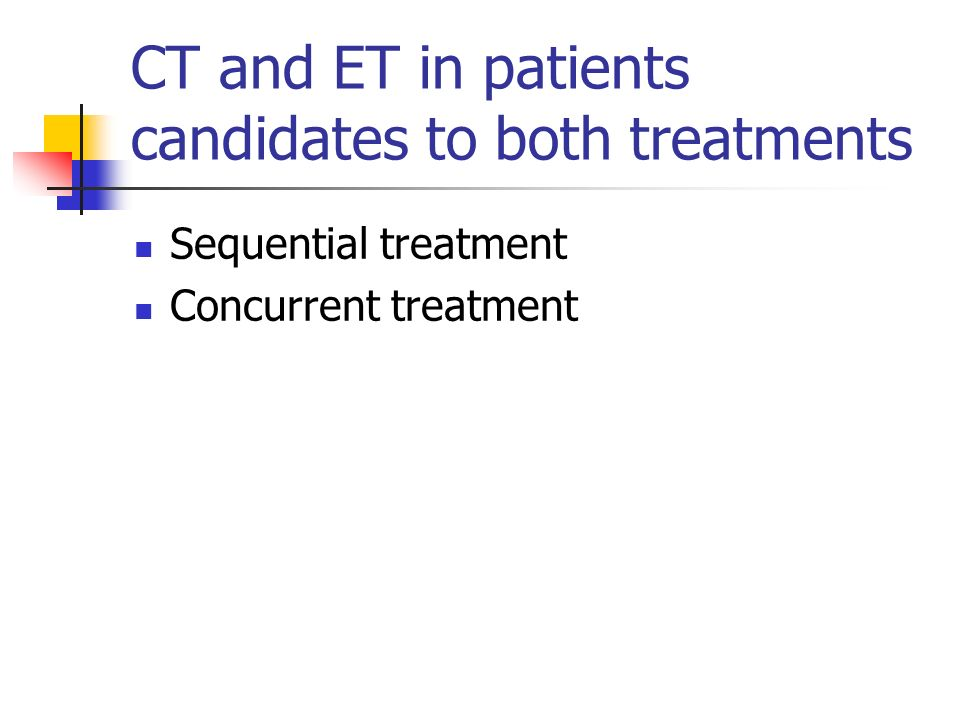 CT and ET in patients candidates to both treatments Sequential treatment Concurrent treatment