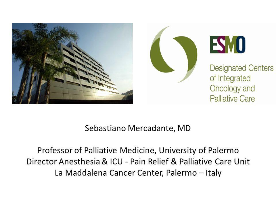 Sebastiano Mercadante, MD Professor of Palliative Medicine, University of Palermo Director Anesthesia & ICU - Pain Relief & Palliative Care Unit La Ma