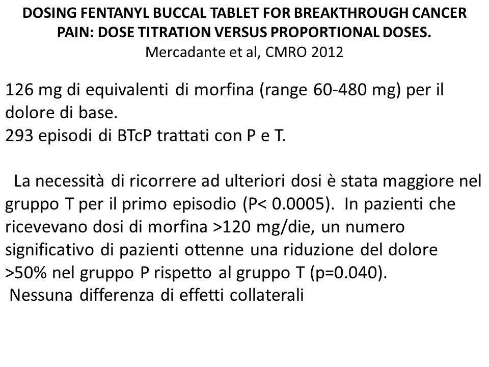 DOSING FENTANYL BUCCAL TABLET FOR BREAKTHROUGH CANCER PAIN: DOSE TITRATION VERSUS PROPORTIONAL DOSES. Mercadante et al, CMRO 2012 126 mg di equivalent