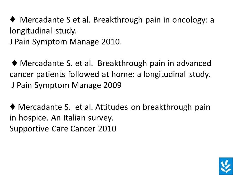 Breakthrough pain in oncology: a longitudinal study Sebastiano Mercadante MD *°, Enrico Breda, MD +, Carlo Arcara, MD #, Vittorio Gebbia, MD #, Giampi