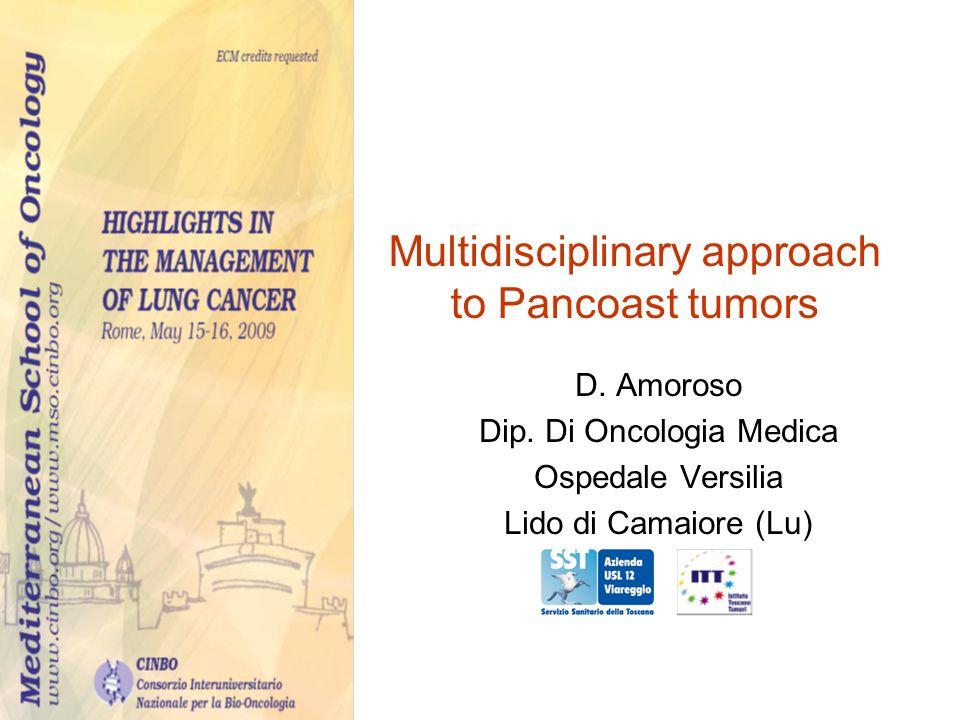 Multidisciplinary approach to Pancoast tumors D. Amoroso Dip. Di Oncologia Medica Ospedale Versilia Lido di Camaiore (Lu)