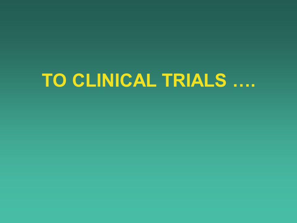 TO CLINICAL TRIALS ….