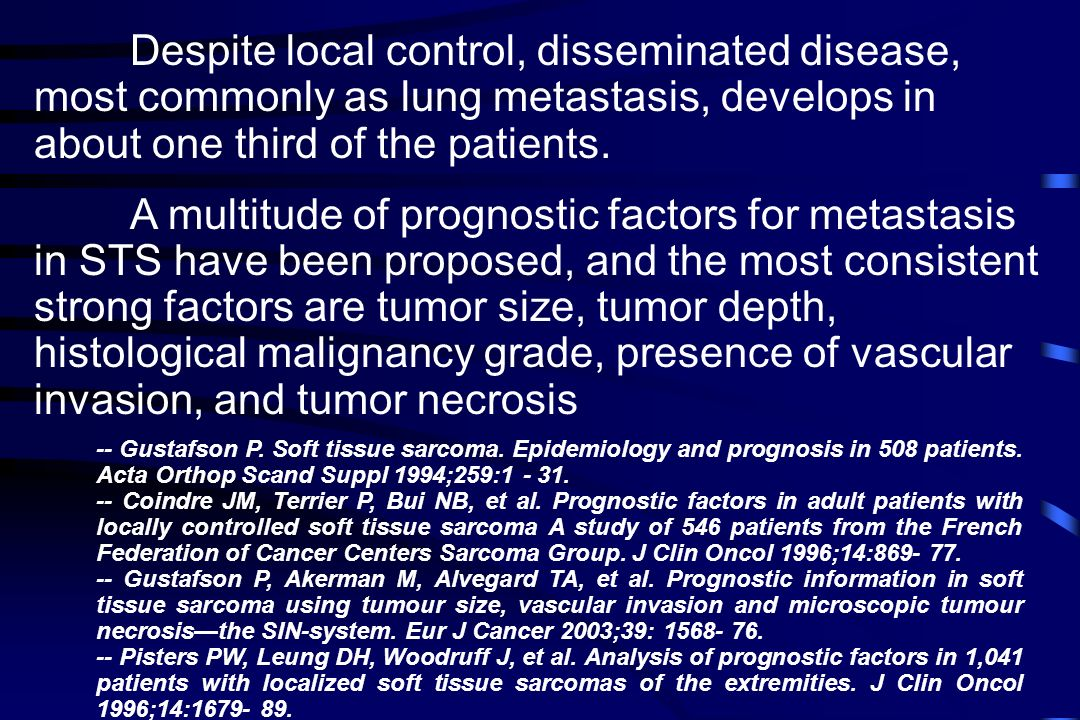 Despite local control, disseminated disease, most commonly as lung metastasis, develops in about one third of the patients. A multitude of prognostic