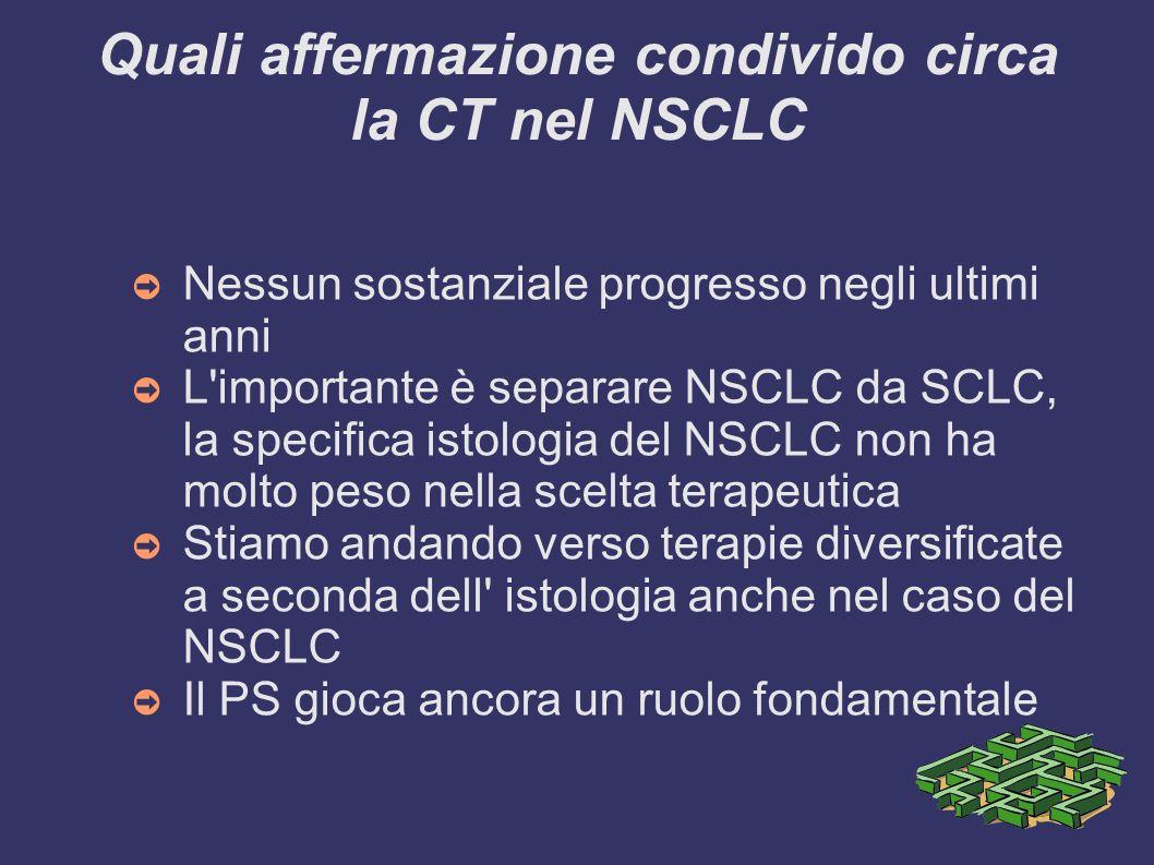 Quali affermazione condivido circa la CT nel NSCLC Nessun sostanziale progresso negli ultimi anni L'importante è separare NSCLC da SCLC, la specifica