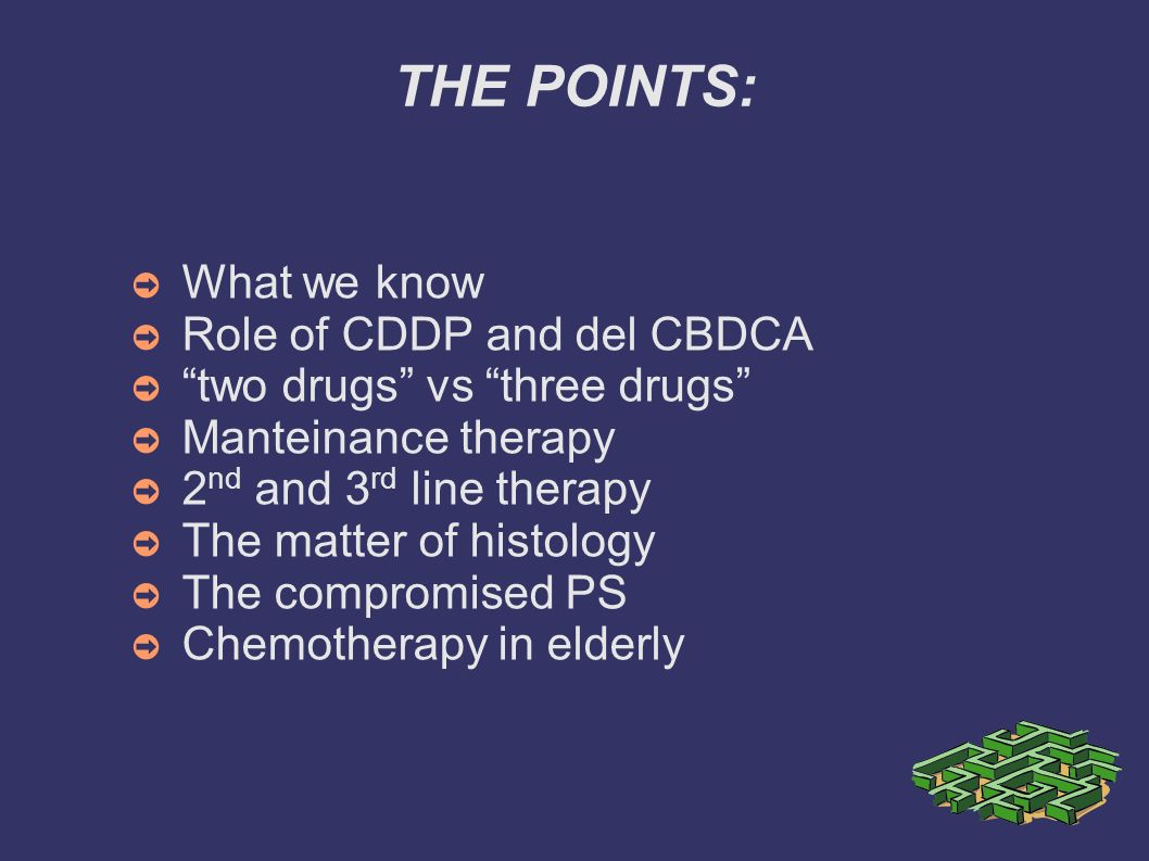 THE POINTS: What we know Role of CDDP and del CBDCA two drugs vs three drugs Manteinance therapy 2 nd and 3 rd line therapy The matter of histology Th