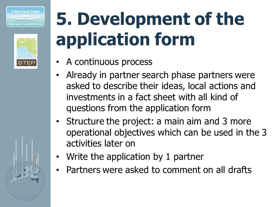5. Development of the application form A continuous process Already in partner search phase partners were asked to describe their ideas, local actions