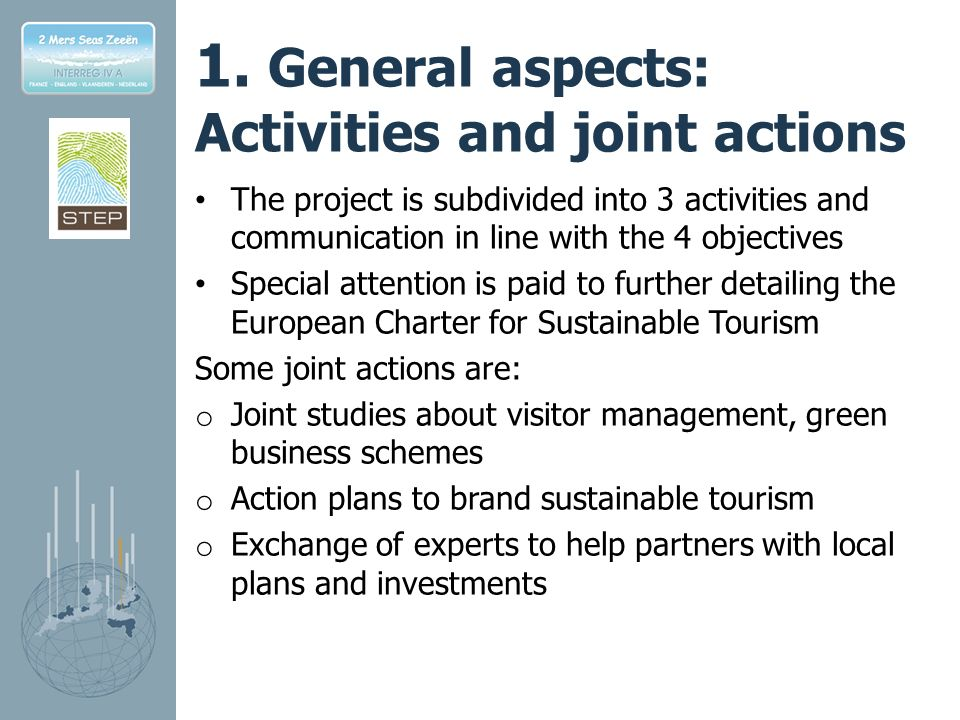 1. General aspects: Activities and joint actions The project is subdivided into 3 activities and communication in line with the 4 objectives Special a