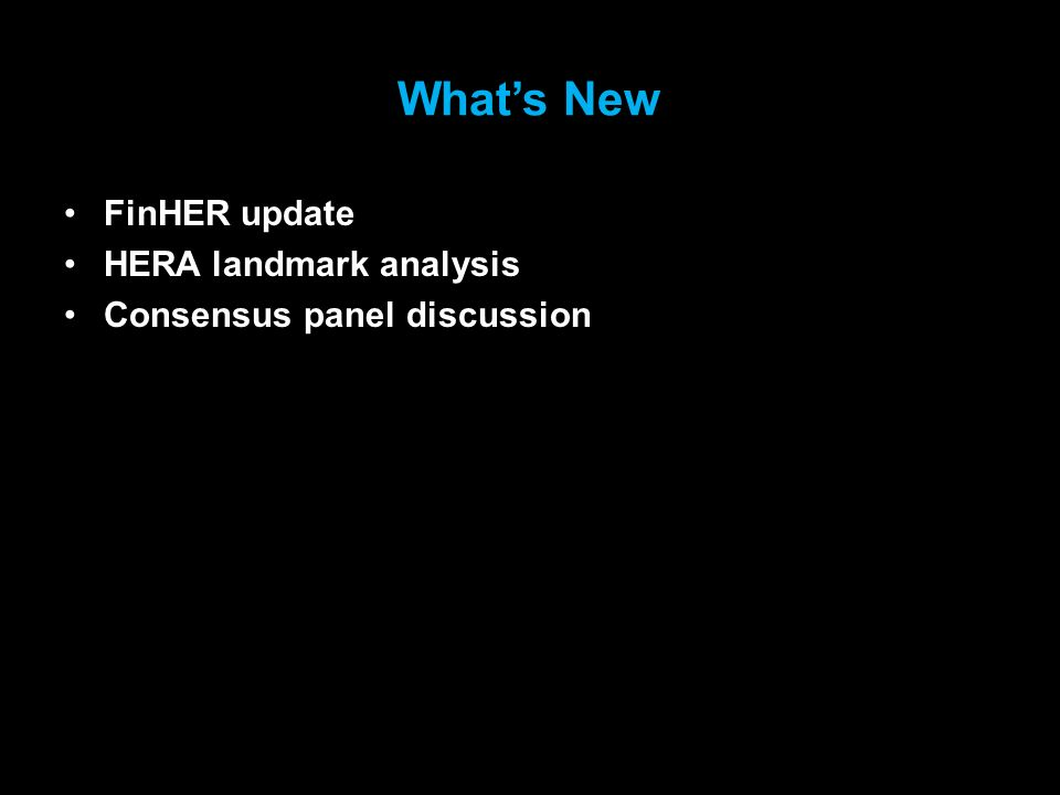Whats New FinHER update HERA landmark analysis Consensus panel discussion