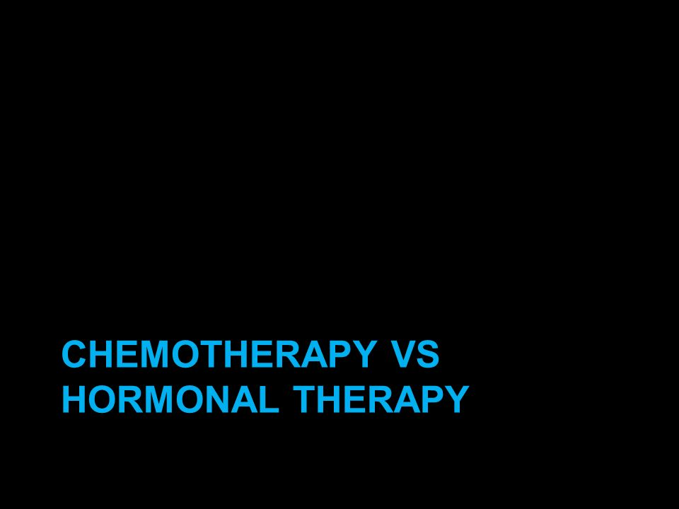 CHEMOTHERAPY VS HORMONAL THERAPY