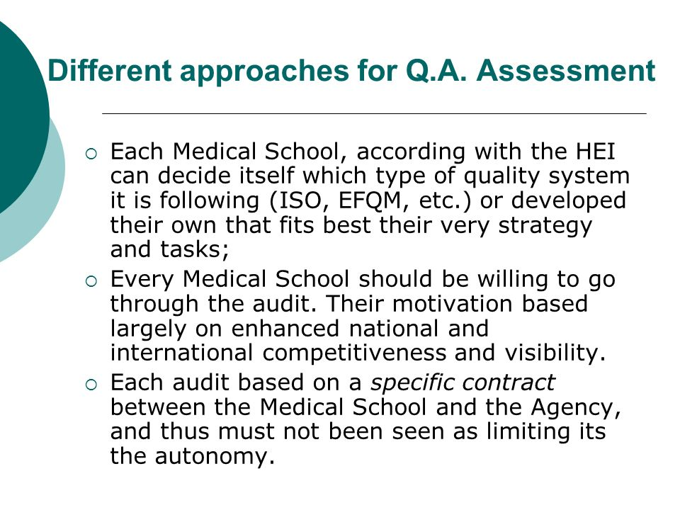 Different approaches for Q.A. Assessment Each Medical School, according with the HEI can decide itself which type of quality system it is following (I
