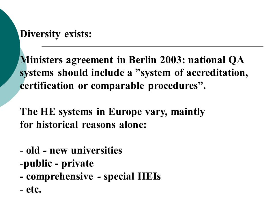 Diversity exists: Ministers agreement in Berlin 2003: national QA systems should include a system of accreditation, certification or comparable proced