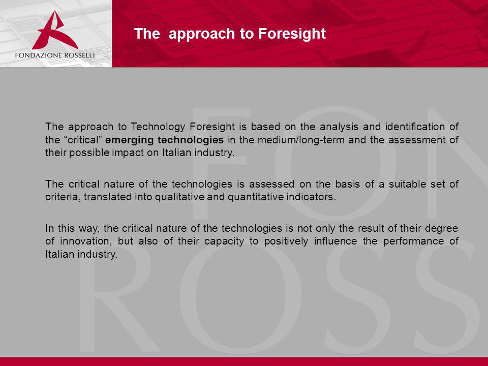 The approach to Technology Foresight is based on the analysis and identification of the critical emerging technologies in the medium/long-term and the