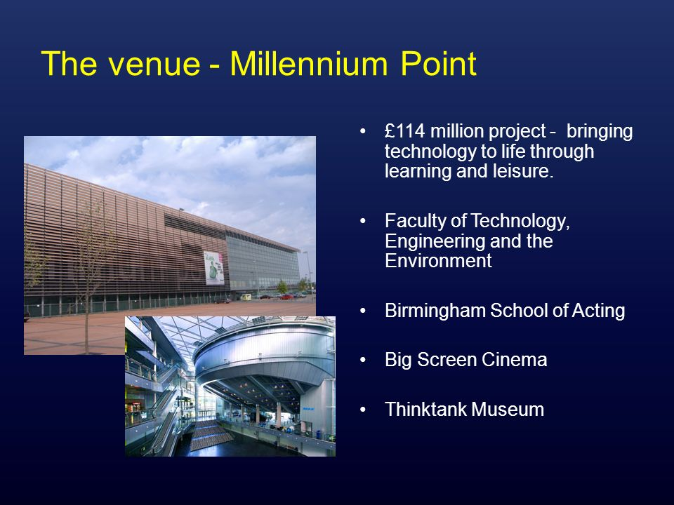 The venue - Millennium Point £114 million project - bringing technology to life through learning and leisure. Faculty of Technology, Engineering and t