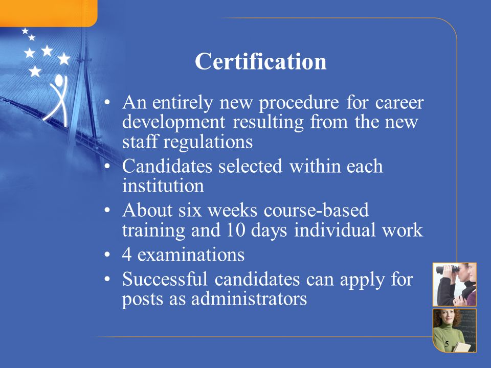 5 Certification An entirely new procedure for career development resulting from the new staff regulations Candidates selected within each institution