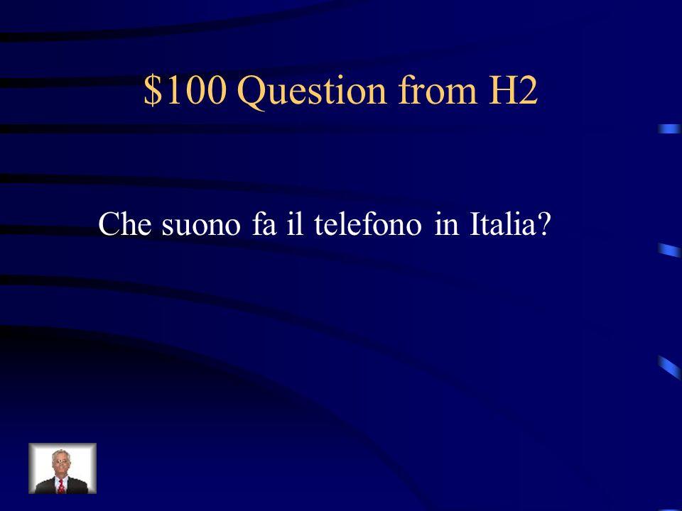 $100 Question from H2 Che suono fa il telefono in Italia?