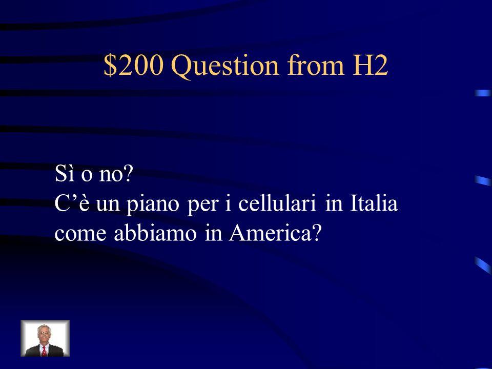 $200 Question from H2 Sì o no? Cè un piano per i cellulari in Italia come abbiamo in America?