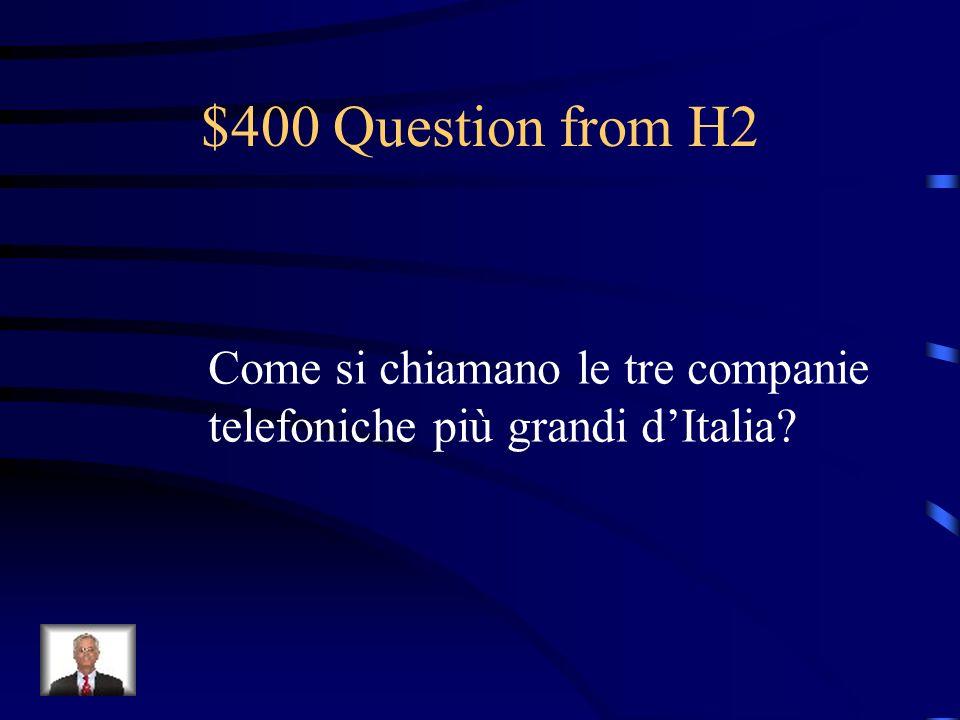 $400 Question from H2 Come si chiamano le tre companie telefoniche più grandi dItalia?