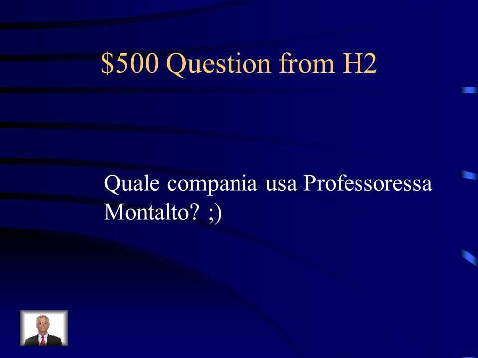 $500 Question from H2 Quale compania usa Professoressa Montalto? ;)