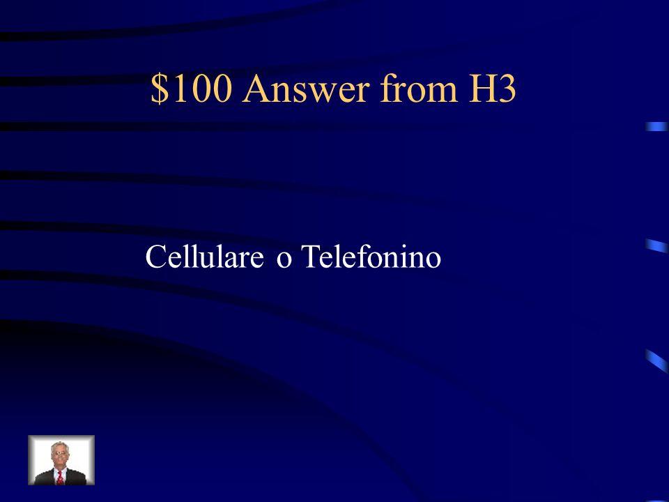 $100 Question from H3 Ci sono due modi di dire cell phone in Italiano. Cosa sono?