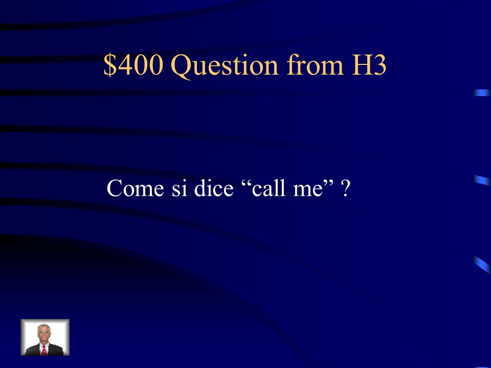 $400 Question from H3 Come si dice call me ?