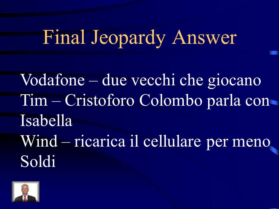 Final Jeopardy Answer Vodafone – due vecchi che giocano Tim – Cristoforo Colombo parla con Isabella Wind – ricarica il cellulare per meno Soldi