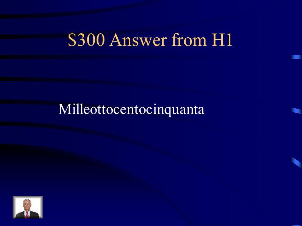 $300 Answer from H1 Milleottocentocinquanta