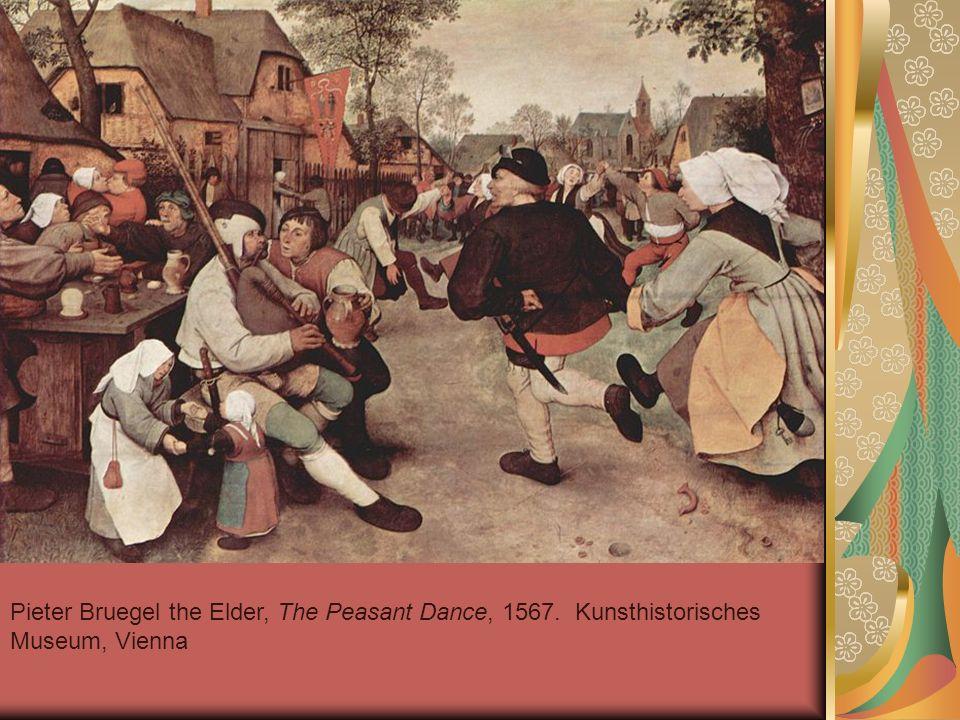 Pieter Bruegel the Elder, The Peasant Dance, 1567. Kunsthistorisches Museum, Vienna