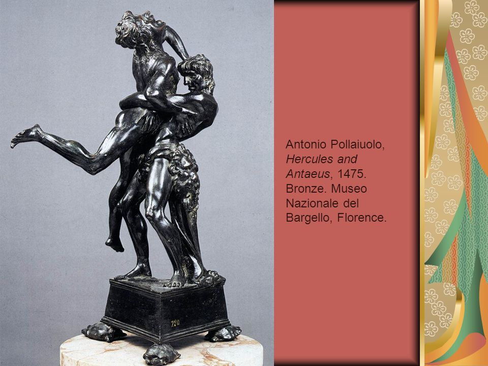 Antonio Pollaiuolo, Hercules and Antaeus, 1475. Bronze. Museo Nazionale del Bargello, Florence.