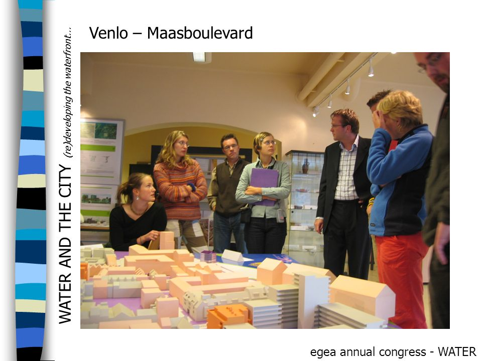 WATER AND THE CITY (re)developing the waterfront... egea annual congress - WATER Venlo – Maasboulevard