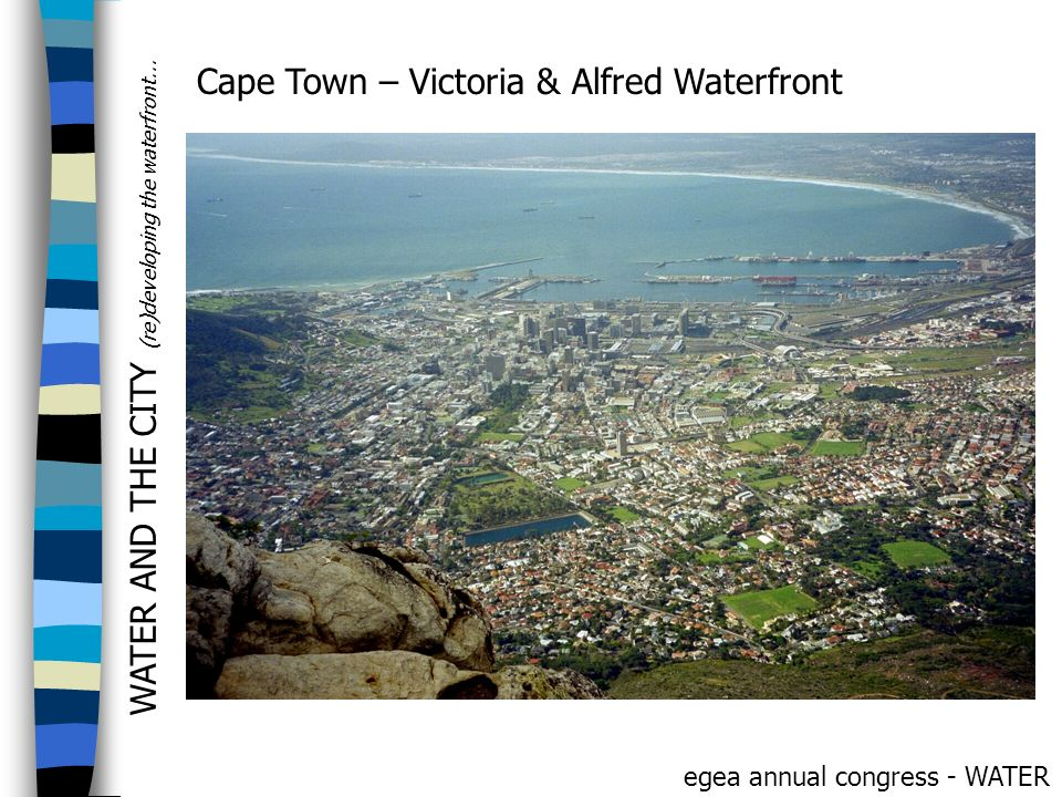 WATER AND THE CITY (re)developing the waterfront... egea annual congress - WATER Cape Town – Victoria & Alfred Waterfront