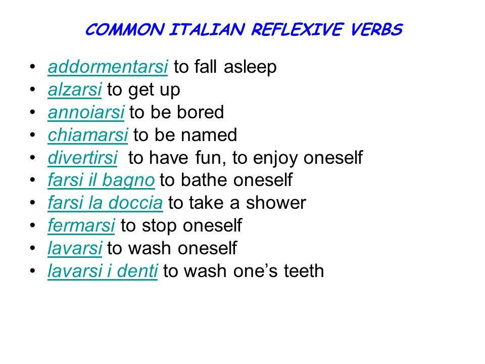 COMMON ITALIAN REFLEXIVE VERBS addormentarsi to fall asleepaddormentarsi alzarsi to get upalzarsi annoiarsi to be boredannoiarsi chiamarsi to be named