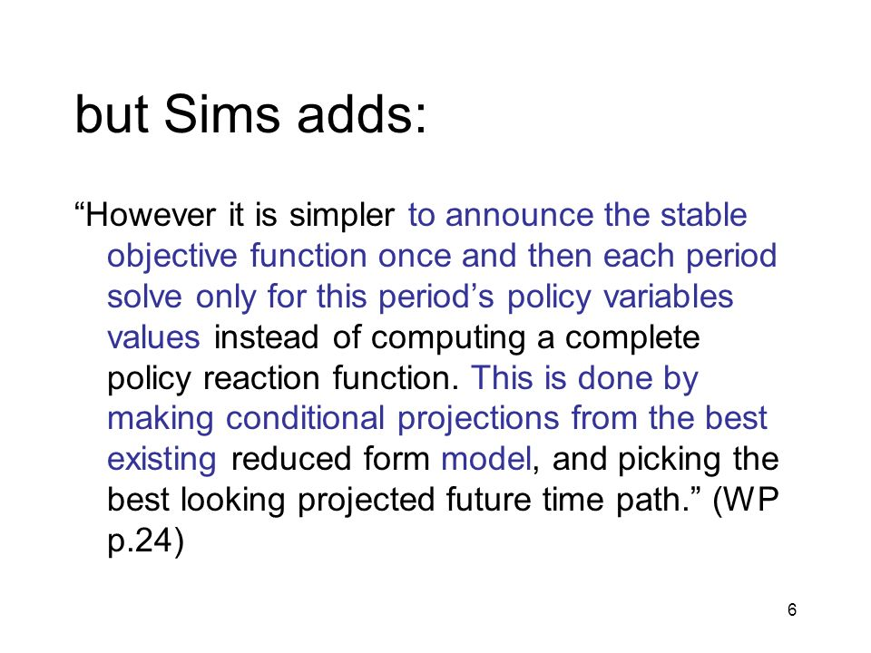 6 but Sims adds: However it is simpler to announce the stable objective function once and then each period solve only for this periods policy variable