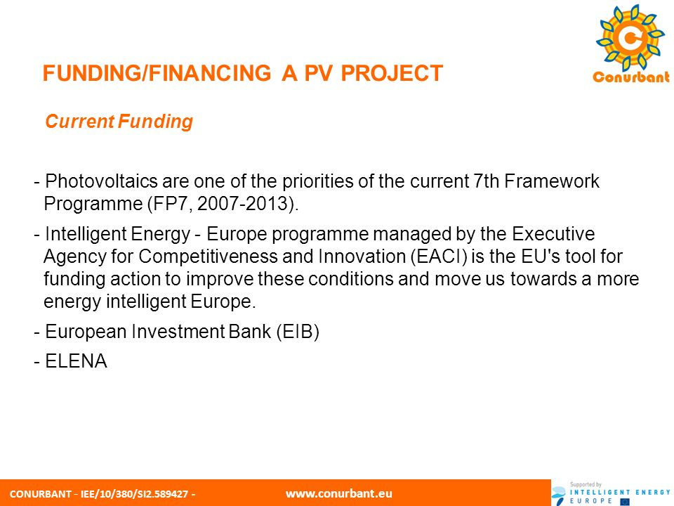 CONURBANT - IEE/10/380/SI2.589427 - www.conurbant.eu FUNDING/FINANCING A PV PROJECT Current Funding - Photovoltaics are one of the priorities of the c