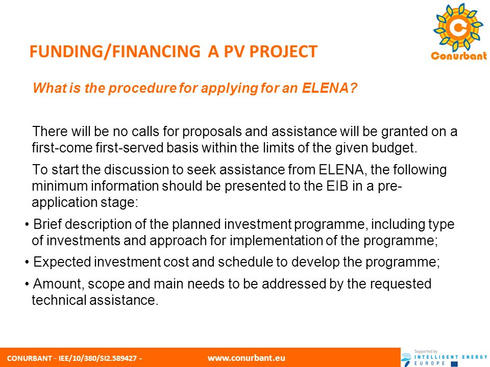 CONURBANT - IEE/10/380/SI2.589427 - www.conurbant.eu FUNDING/FINANCING A PV PROJECT What is the procedure for applying for an ELENA? There will be no