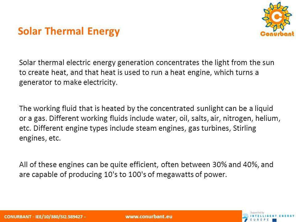 CONURBANT - IEE/10/380/SI2.589427 - www.conurbant.eu Solar Thermal Energy Solar thermal electric energy generation concentrates the light from the sun