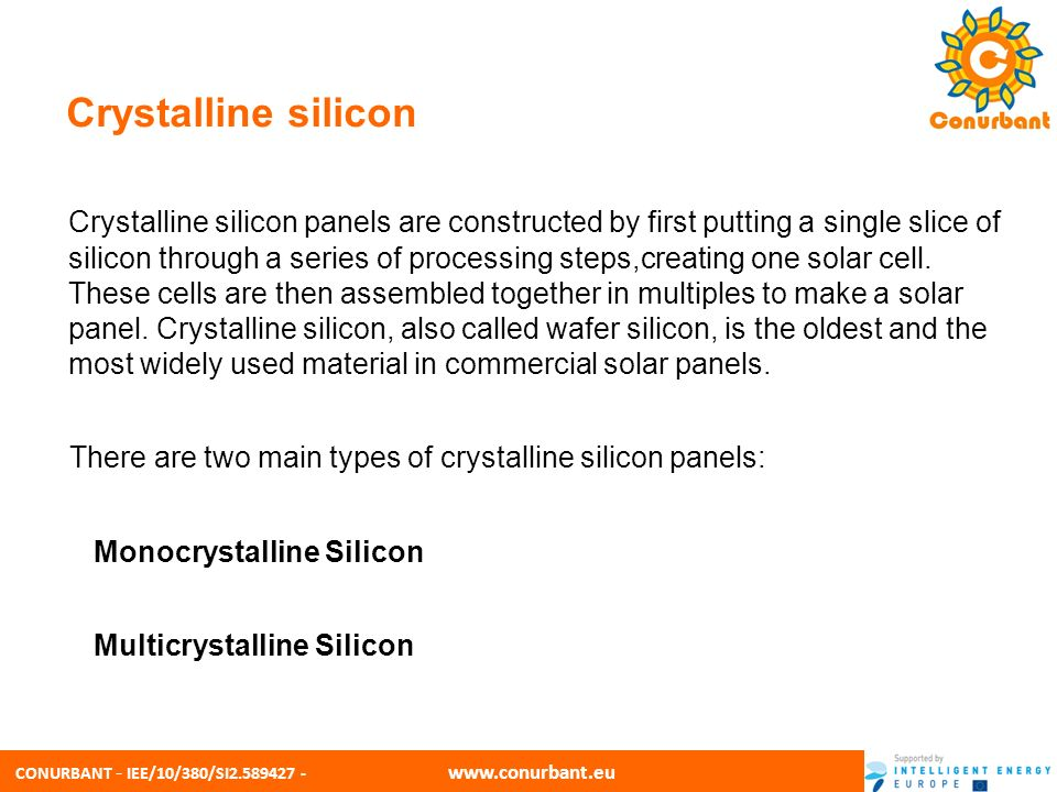 CONURBANT - IEE/10/380/SI2.589427 - www.conurbant.eu Crystalline silicon Crystalline silicon panels are constructed by first putting a single slice of