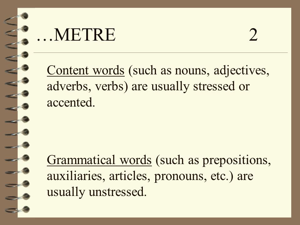 …METRE 2 Content words (such as nouns, adjectives, adverbs, verbs) are usually stressed or accented.