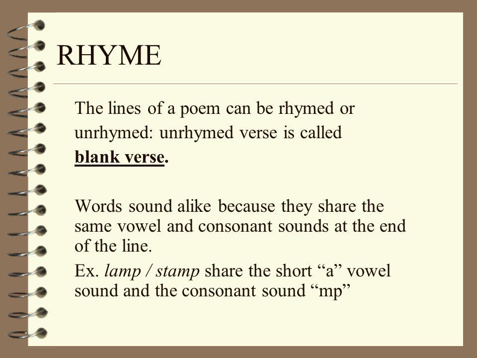 RHYME The lines of a poem can be rhymed or unrhymed: unrhymed verse is called blank verse.