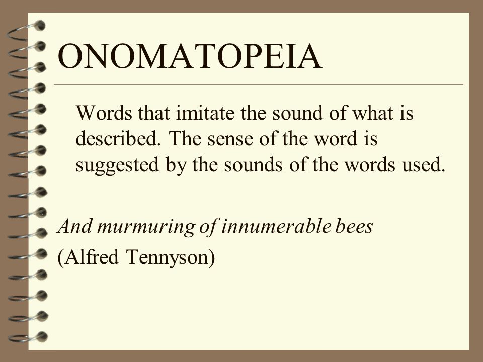 ONOMATOPEIA Words that imitate the sound of what is described. The sense of the word is suggested by the sounds of the words used. And murmuring of in