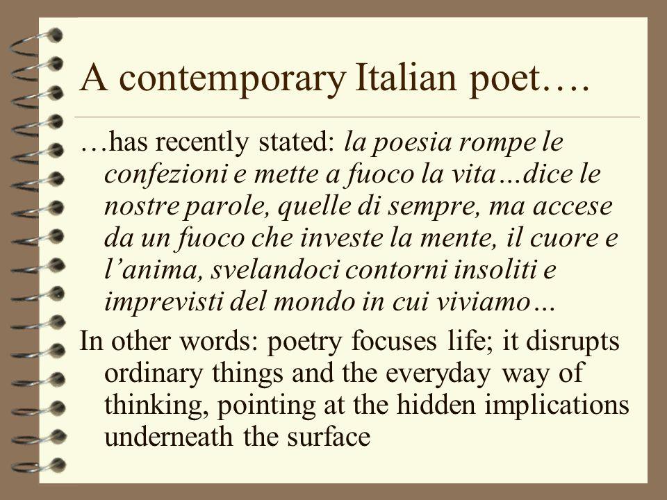 A contemporary Italian poet…. …has recently stated: la poesia rompe le confezioni e mette a fuoco la vita…dice le nostre parole, quelle di sempre, ma