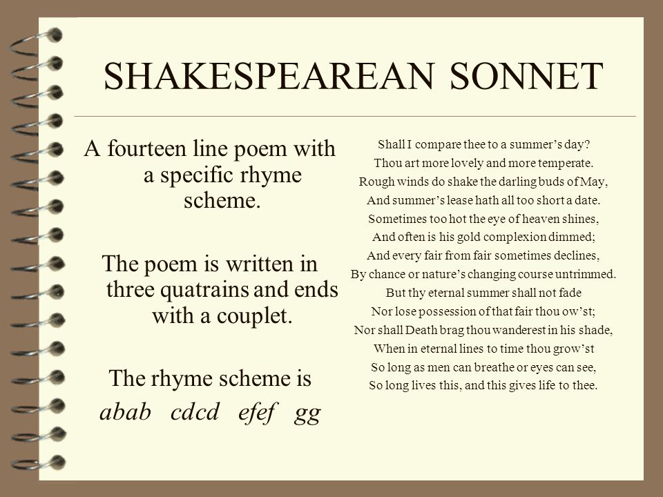 SHAKESPEAREAN SONNET A fourteen line poem with a specific rhyme scheme.