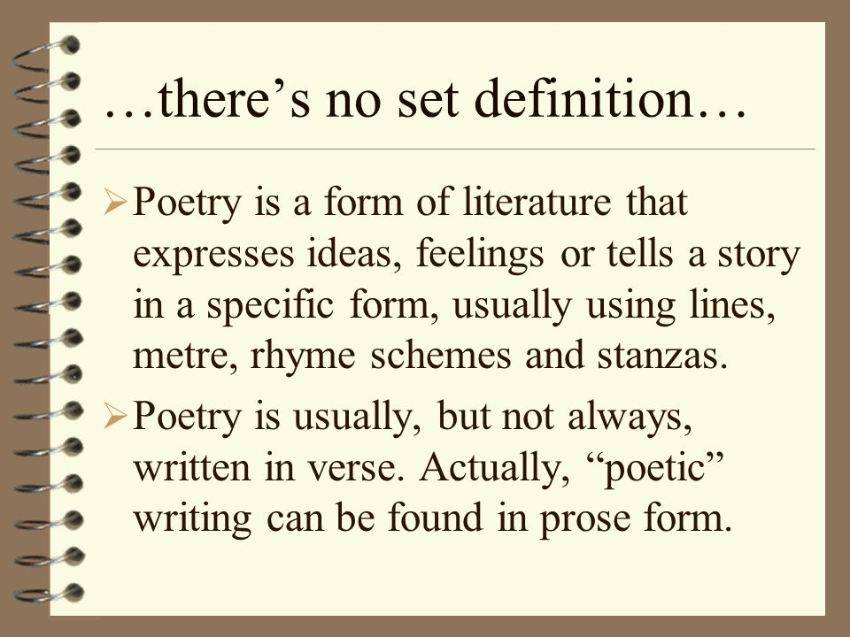 …theres no set definition… Poetry is a form of literature that expresses ideas, feelings or tells a story in a specific form, usually using lines, met