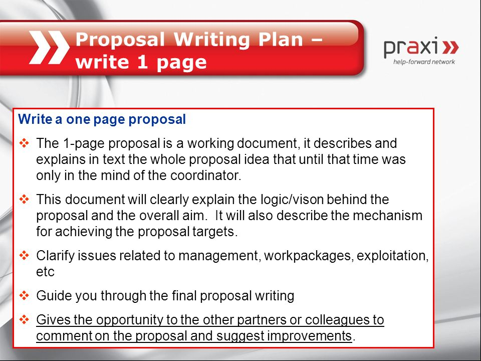Proposal Writing Plan – write 1 page Appoint proposal writer Write a 1-2 page proposal Consortium meeting if necessary (distribution of work) Workpack