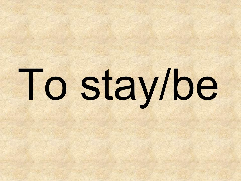 To stay/be