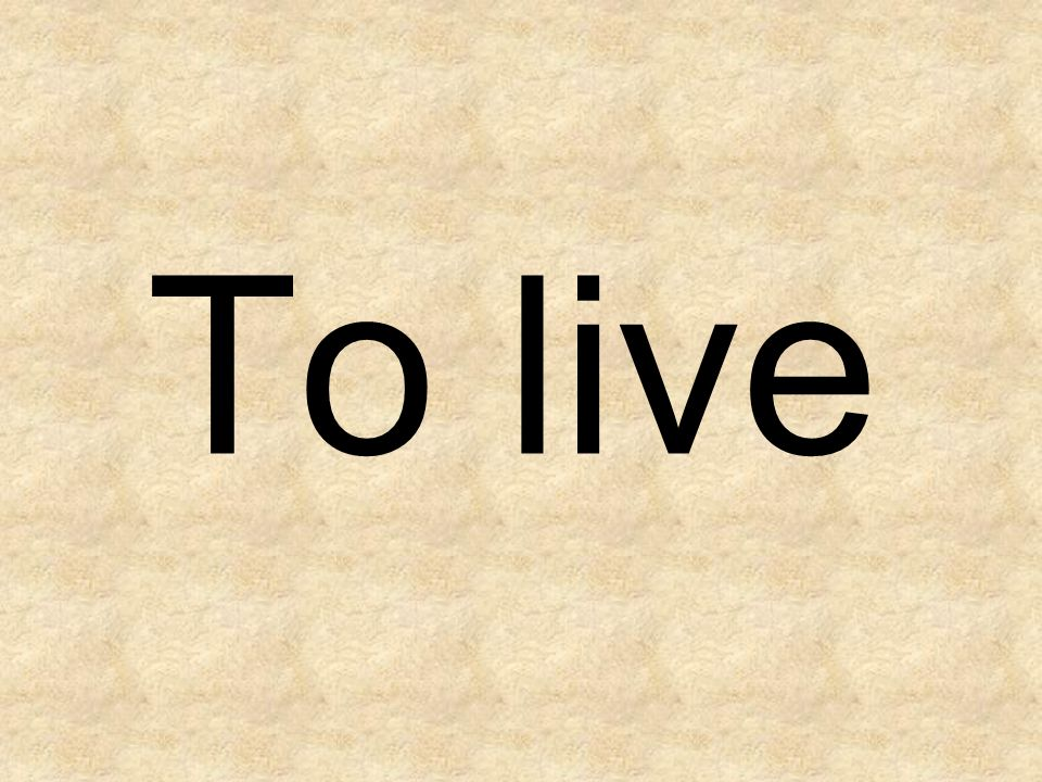 To live